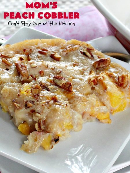 Mom's Peach Cobbler | Can't Stay Out of the Kitchen | terrific #peach #cobbler that's quick & easy. Perfect for summer potlucks & BBQs. #dessert