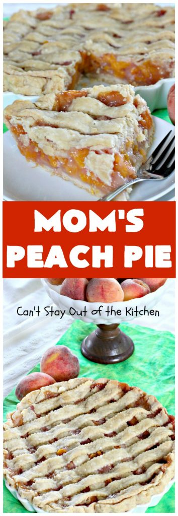 Mom's Peach Pie | Can't Stay Out of the Kitchen | our favorite #peachpie recipe. This delicious #pie has a lattice crust. Perfect #dessert when #peaches are in season.
