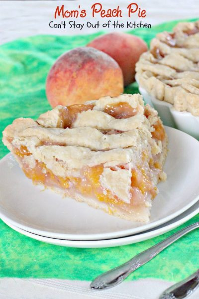 Mom's Peach Pie - Can't Stay Out of the Kitchen