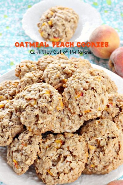 Oatmeal Peach Cookies | Can't Stay Out of the Kitchen