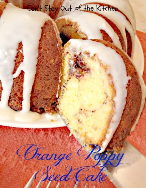 Orange Poppy Seed Cake | Can't Stay Out of the Kitchen