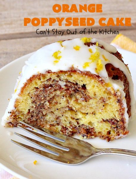 Orange Poppyseed Cake | Can't Stay Out of the Kitchen | this fantastic #cake is so easy & delicious. We serve it for dinner or as a #breakfast #coffeecake. Terrific for company or #holidays like #MothersDay or #FathersDay. #dessert #OrangePoppySeedCake #OrangeCake #OrangeDessert #HolidayDessert #MothersDayDessert #FathersDayDessert