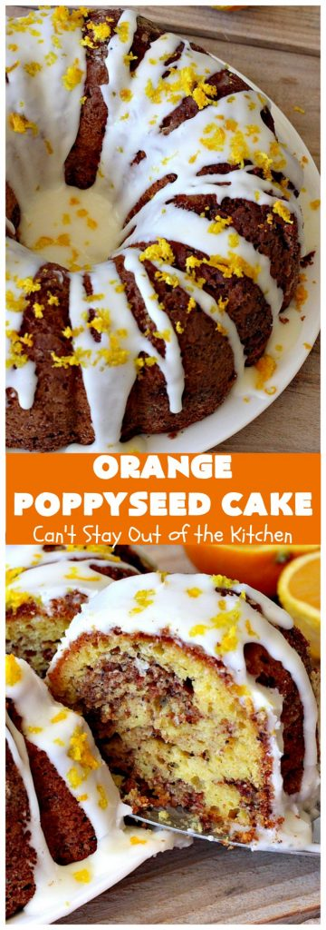 Orange Poppyseed Cake | Can't Stay Out of the Kitchen