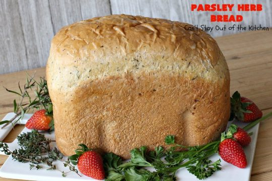 Parsley Herb Bread | Can't Stay Out of the Kitchen | this delicious home-baked #bread is so easy since it's made in the #breadmaker. Wonderful for a dinner bread, sandwiches or even for #breakfast served with fruit preserves. #ParsleyHerbBread