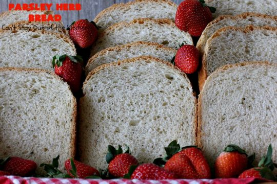 Parsley Herb Bread   Can't Stay Out of the Kitchen   this delicious home-baked #bread is so easy since it's made in the #breadmaker. Wonderful for a dinner bread, sandwiches or even for #breakfast served with fruit preserves. #ParsleyHerbBread