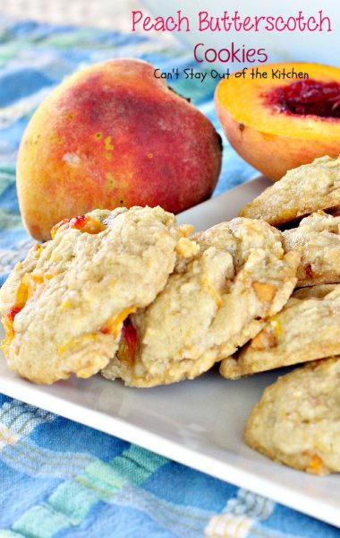 Peach Butterscotch Cookies | Can't Stay Out of the Kitchen | these lovely #cookies melt in your mouth. #Peaches and #butterscotchchips make these cookies to die for! #dessert