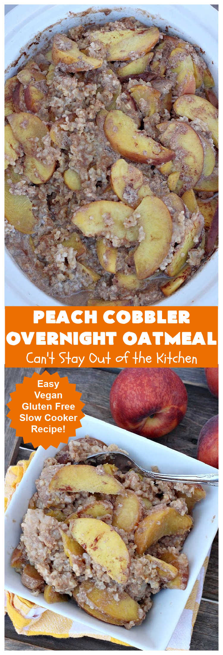 Peach Cobbler Overnight Oatmeal | Can't Stay Out of the Kitchen | this fantastic #oatmeal #recipe cooks in the #SlowCooker overnight. So easy & terrific for a company or #holiday #breakfast. Fresh, canned or frozen #peaches can be used. #vegan #GlutenFree #crockpot #OatMilk #SteelCutOats #OvernightOatmeal #PeachCobbler #PeachCobblerOvernightOatmeal