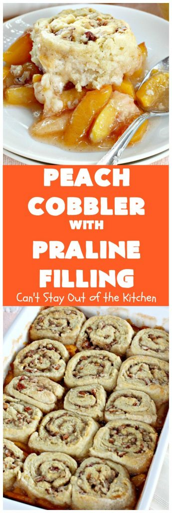 Peach Cobbler with Praline Filling | Can't Stay Out of the Kitchen
