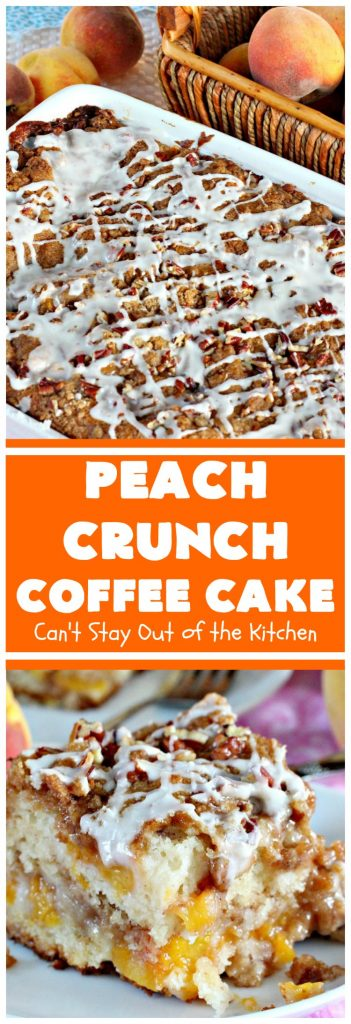 Peach Crunch Coffee Cake | Can't Stay Out of the Kitchen