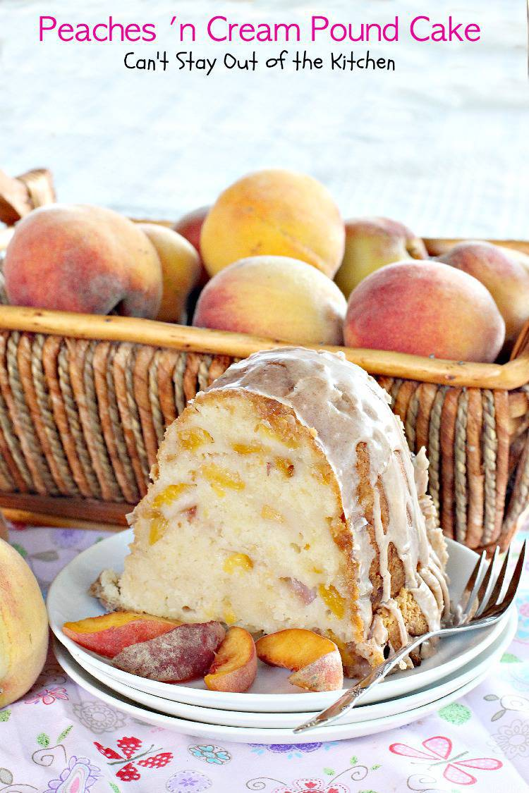 Peaches N Cream Pound Cake Can T Stay Out Of The Kitchen