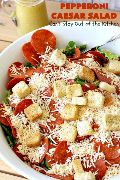 Pepperoni Caesar Salad | Can't Stay Out of the Kitchen | this scrumptious #salad has the deliciousness of #CaesarSalad but with the marvelous addition of #pepperoni! It takes only 10 minutes to make the salad & dressing, so it's quick & easy to prepare. #PepperoniCaesarSalad