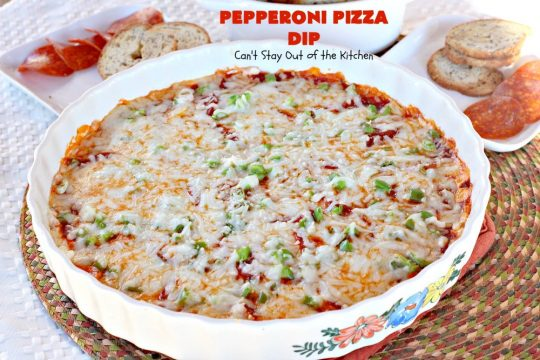 Pepperoni Pizza Dip | Can't Stay Out of the Kitchen | this #appetizer is so over-the-top you'll have all your guests drooling over it! It's terrific for #tailgating parties or the #SuperBowl! #pepperoni #pizza #glutenfree