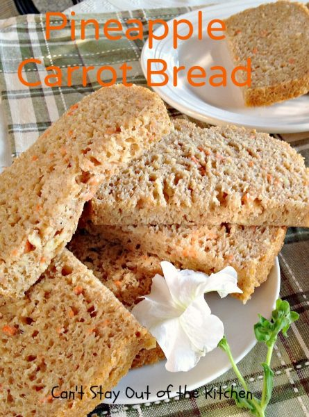Pineapple Carrot Bread | Can't Stay Out of the Kitchen