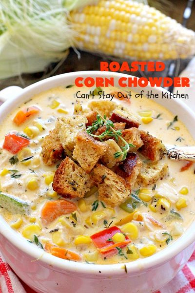 Roasted Corn Chowder | Can't Stay Out of the Kitchen | this is one of our favorite #soup recipes & amazing comfort food for the #fall. Dinner can be ready in about 30 minutes with this #corn #chowder. #glutenfree