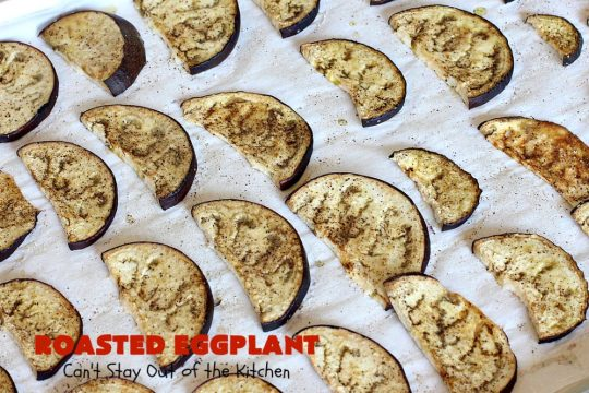 Roasted Eggplant | Can't Stay Out of the Kitchen | easy 4-ingredient #recipe can be served as an #appetizer or as a #SideDish. It's terrific for potlucks & #tailgating parties served with salsa or hummus. As a side dish it's wonderful with any kind of entree. #Healthy, #LowCalorie, #CleanEating, #GlutenFree & #Vegan. #eggplant #RoastedEggplant