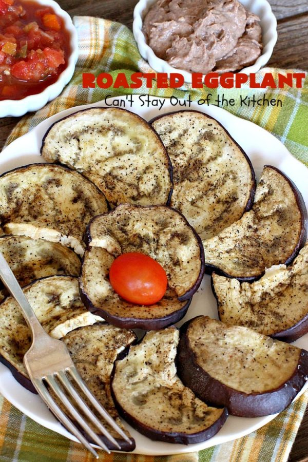 Roasted Eggplant   Can't Stay Out of the Kitchen   easy 4-ingredient #recipe can be served as an #appetizer or as a #SideDish. It's terrific for potlucks & #tailgating parties served with salsa or hummus. As a side dish it's wonderful with any kind of entree. #Healthy, #LowCalorie, #CleanEating, #GlutenFree & #Vegan. #eggplant #RoastedEggplant