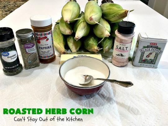 Roasted Herb Corn | Can't Stay Out of the Kitchen | quick, easy & delicious way to serve #CornOnTheCob. Very flavorful. The perfect side dish for potlucks, backyard barbecues or grilling out. We like to serve it for summer #holidays like #MemorialDay, #FourthOfJuly or #LaborDay. #GlutenFree #RoastedHerbCorn #corn #RoastedCorn