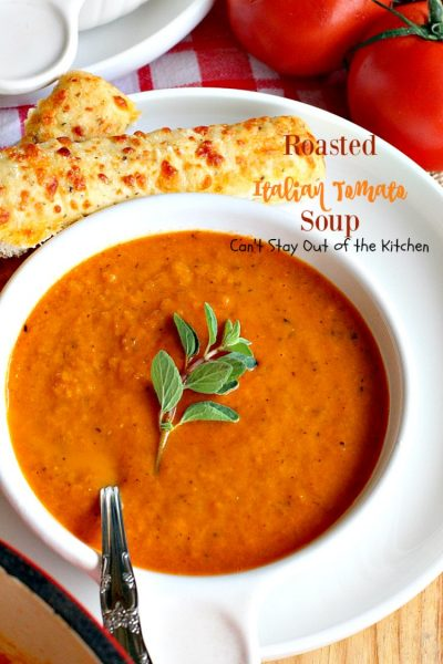 Roasted Italian Tomato Soup | Can't Stay Out of the Kitchen | this amazing #soup has spectacular flavor from lots of fresh herbs. Amazing comfort food. Great #lowcalorie meal for after the #holidays. #tomatoes #glutenfree #vegan