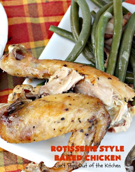 Rotisserie Style Baked Chicken | Can't Stay Out of the Kitchen | This succulent #chicken entree is so easy. It's a delicious way to make homestyle #RotisserieChicken. Terrific for company & #holiday dinners like #MothersDay & #FathersDay, too.