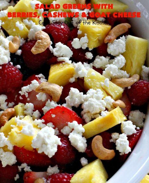 Salad Greens with Berries, Cashews and Goat Cheese | Can't Stay Out of the Kitchen | This phenomenal tossed #salad includes #strawberries, #pineapple, #cashews #blueberries, #raspberries, #blackberries & #goatcheese. Terrific for company or #holiday dinners like #Easter, #MothersDay or #FathersDay.