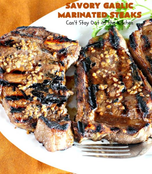 Savory Garlic Marinated Steaks | Can't Stay Out of the Kitchen | these #steaks are so mouthwatering & succulent. They're perfect when you're firing up the grill & terrific for #holiday and family gatherings like #Easter & #FathersDay. #beef #glutenfree #garlic