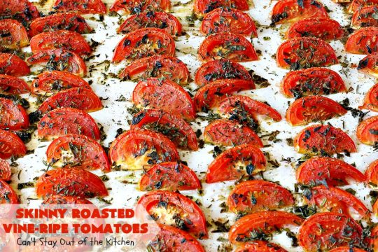 Skinny Roasted Vine-Ripe Tomatoes | Can't Stay Out of the Kitchen | fantastic #sidedish that's wonderful for any occasion including company. Uses #tomatoes & fresh herbs. Tomatoes made this way are so, so mouthwatering. #vegan #glutenfree #healthy #lowcalorie