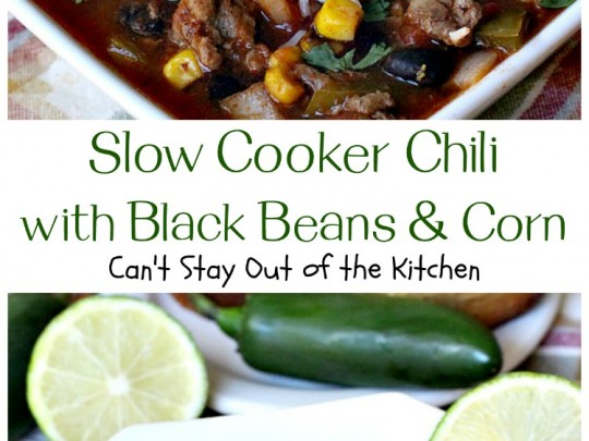 Slow Cooker Chili with Black Beans and Corn - Can't Stay ...