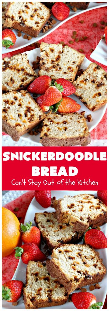 Snickerdoodle Bread | Can't Stay Out of the Kitchen | this #bread is awesome! It tastes like #Snickerdoodles with lots of #cinnamon & cinnamon chips in the batter. Terrific for a #holiday, company or weekend #breakfast. Every bite will have you drooling! #Brunch #SnickerdoodleBread #HolidayBreakfast #Fall #FallBaking