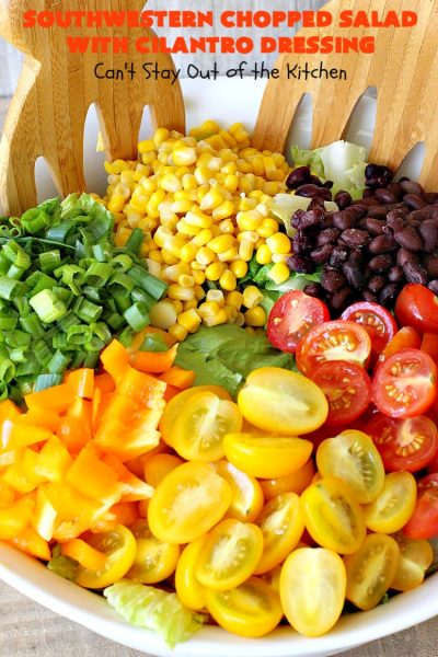 Southwestern Chopped Salad with Cilantro Dressing | Can't Stay Out of the Kitchen | This fantastic #TexMex #salad is perfect for hot summer days. It is absolutely delicious & terrific for company or #holiday dinners. #Southwest #corn #SouthesternChoppedSalad #ChoppedSalad #Tomatoes #Healthy #GlutenFree #LowCalorie #BlackBeans #SouthwesternChoppedSaladWithCilantroDressing #CleanEating #CincoDeMayo
