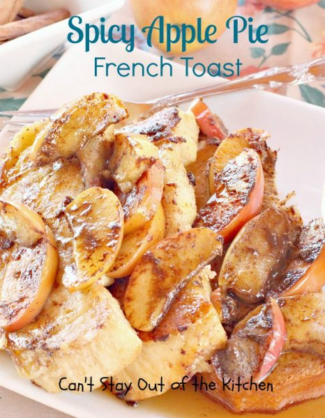 Spicy Apple Pie French Toast | Can't Stay Out of the Kitchen