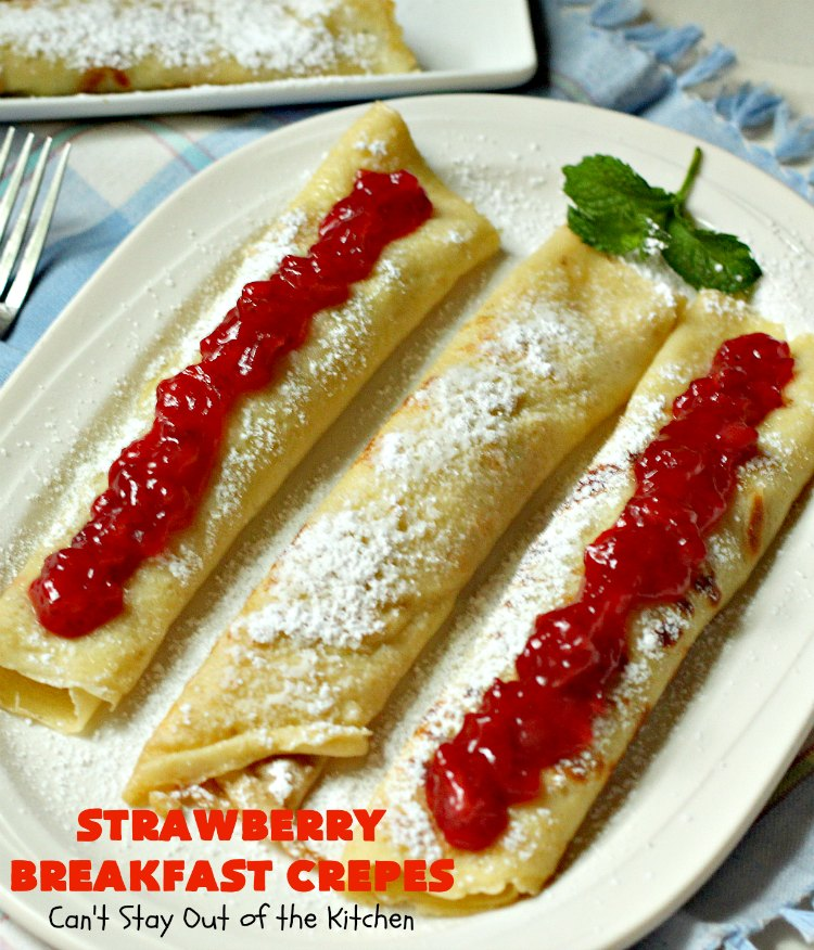 Strawberry Breakfast Crepes | Can't Stay Out of the Kitchen | these fantastic #crepes make a heavenly #holiday #breakfast for #Christmas, #NewYearsDay or #ValentinesDay. They're actually quite easy to make & are wonderful served for either breakfast or dinner! #strawberries #strawberrypiefilling #HolidayBreakfast #ChristmasBreakfast #ValentinesDayBreakfast #Brunch #StrawberryCrepes
