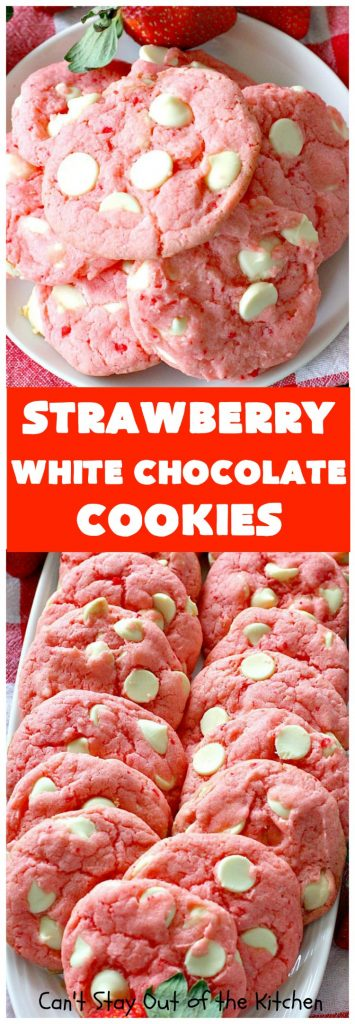 Strawberry White Chocolate Cookies | Can't Stay Out of the Kitchen
