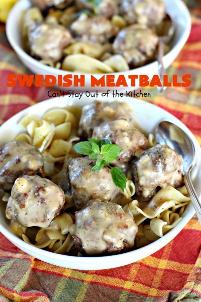 Swedish Meatballs | Can't Stay Out of the Kitchen | this succulent #meatballs recipe can be dinner ready in about 45 minutes. It's quick, easy, kid friendly and delicious! #beef #noodles