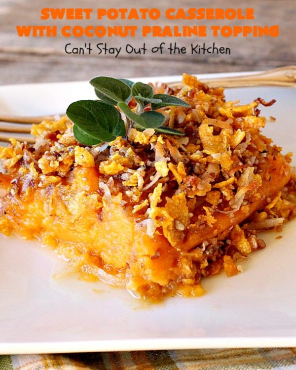Sweet Potato Casserole with Coconut Praline Topping   Can't Stay Out of the Kitchen   this quick & easy side dish uses only 8 ingredients making it so easy for the #holidays. Perfect for #Christmas dinner. The topping includes #coconut, #pecans & #CornFlakes! So, so good. #SweetPotatoes #SweetPotatoCasserole #casserole #sidedish #HolidaySideDish #ChristmasSideDish #EasyHolidaySideDish