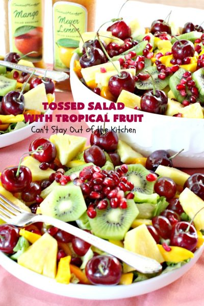 Tossed Salad with Tropical Fruit | Can't Stay Out of the Kitchen | This spectacular #salad is filled with #cherries #mangos #pineapple #kiwis & #pomegranates. Fantastic side dish for summer #holiday fun. #glutenfree #vegan