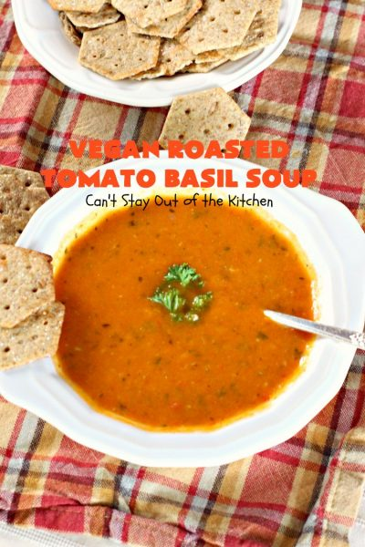 Vegan Roasted Tomato Basil Soup | Can't Stay Out of the Kitchen | this fantastic #soup roasts the  #veggies prior to cooking, increasing the flavors exponentially. It's #healthy, delicious, #lowcalorie, #glutenfree & #vegan. #Tomatoes #garlic #tomatosoup #tomatobasilsoup