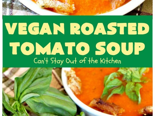 Vegan Roasted Tomato Soup | Can't Stay Out of the Kitchen | this fantastic #tomatosoup uses roasted #veggies, #basil & homemade #glutenfree croutons. Absolutely wonderful! #vegan #soup