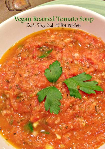 Vegan Roasted Tomato Soup | Can't Stay Out of the Kitchen | tasty #soup that's thickened with #corn instead of dairy. Healthy and low calorie. #glutenfree #vegan #tomatoes