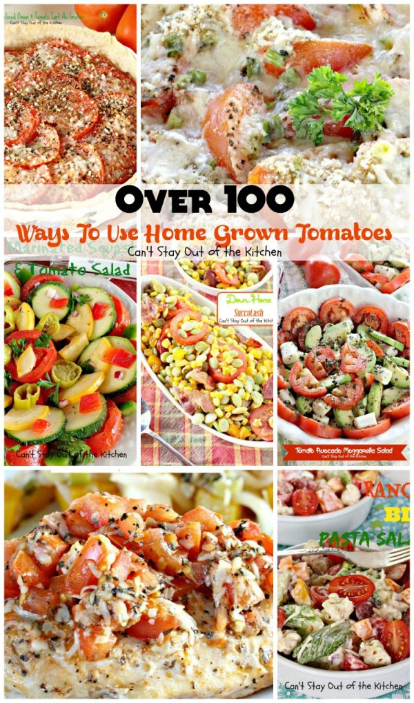 Over 100 Ways To Use Home Grown Tomatoes | Can't Stay Out of the Kitchen | Looking for ways to use up all those #tomatoes? This post gives over 100 options for #soup #salad #chicken #beef #breakfast and #sidedishes.