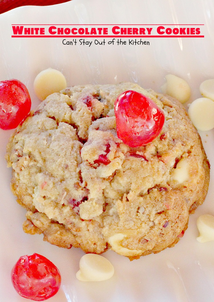 White Chocolate Cherry Cookies - Can't Stay Out of the Kitchen