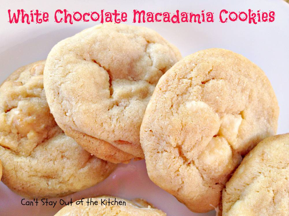 White Chocolate Macadamia Cookies - Can't Stay Out of the ...