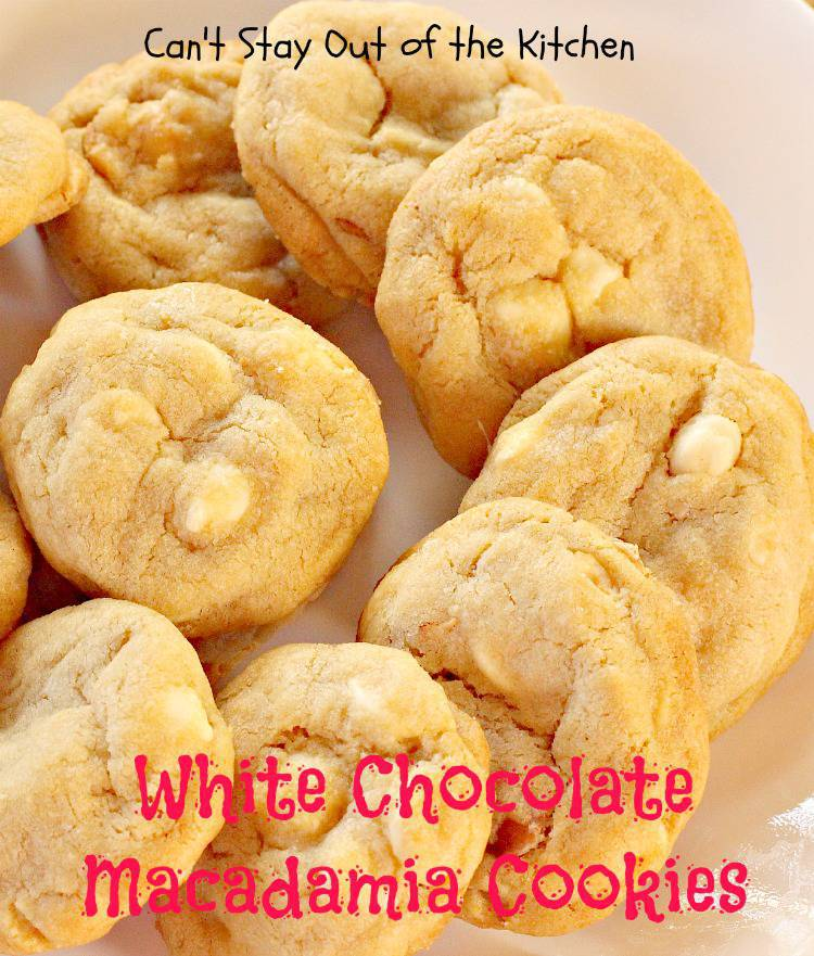 White Chocolate Macadamia Cookies - Can't Stay Out of the Kitchen